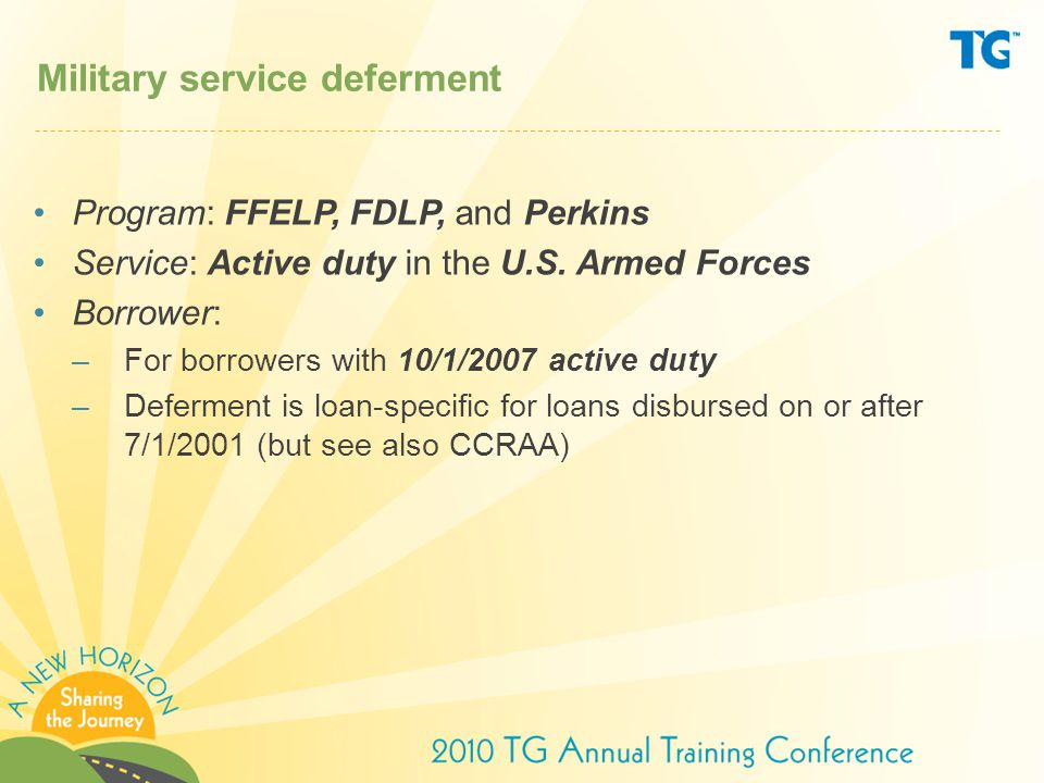Military service deferment Program: FFELP, FDLP, and Perkins Service: Active duty in the U.S.