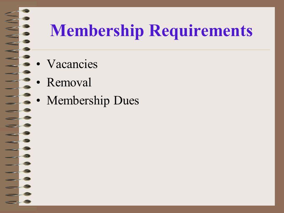 Membership Requirements Vacancies Removal Membership Dues