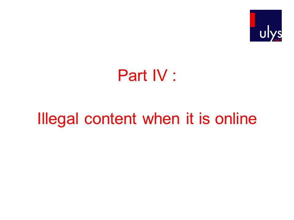 Part IV : Illegal content when it is online