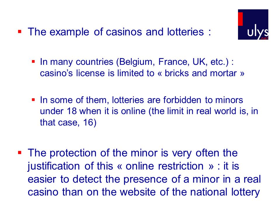  The example of casinos and lotteries :  In many countries (Belgium, France, UK, etc.) : casino's license is limited to « bricks and mortar »  In s