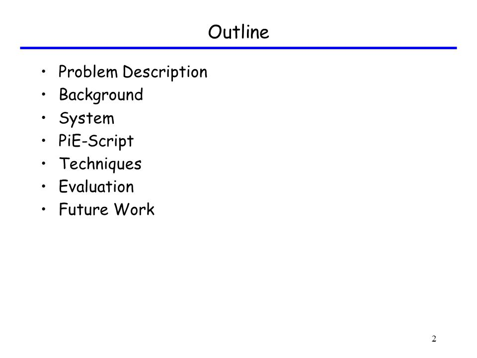 Outline Problem Description Background System PiE-Script Techniques Evaluation Future Work 2