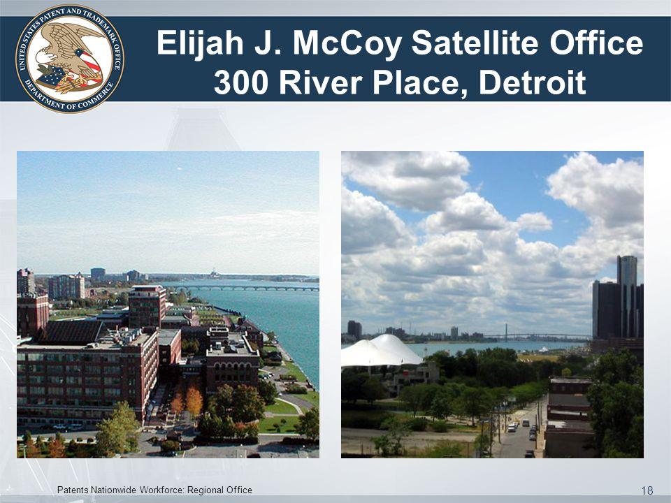 18 Elijah J. McCoy Satellite Office 300 River Place, Detroit Patents Nationwide Workforce: Regional Office