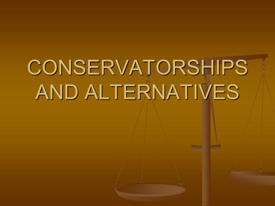 CONSERVATORSHIPS AND ALTERNATIVES