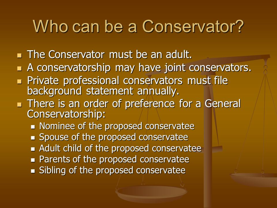 Who can be a Conservator. The Conservator must be an adult.
