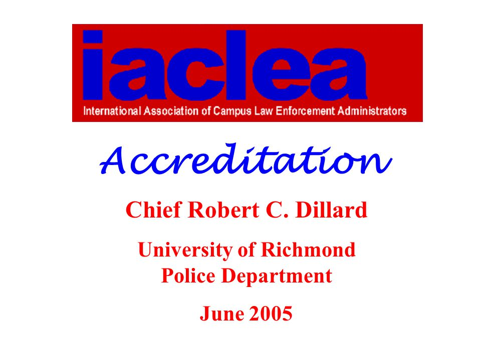 Accreditation Chief Robert C. Dillard University of Richmond Police Department June 2005