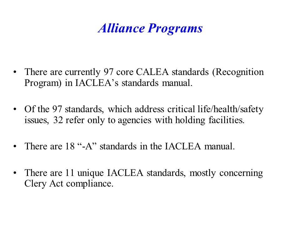 Alliance Programs There are currently 97 core CALEA standards (Recognition Program) in IACLEA's standards manual.