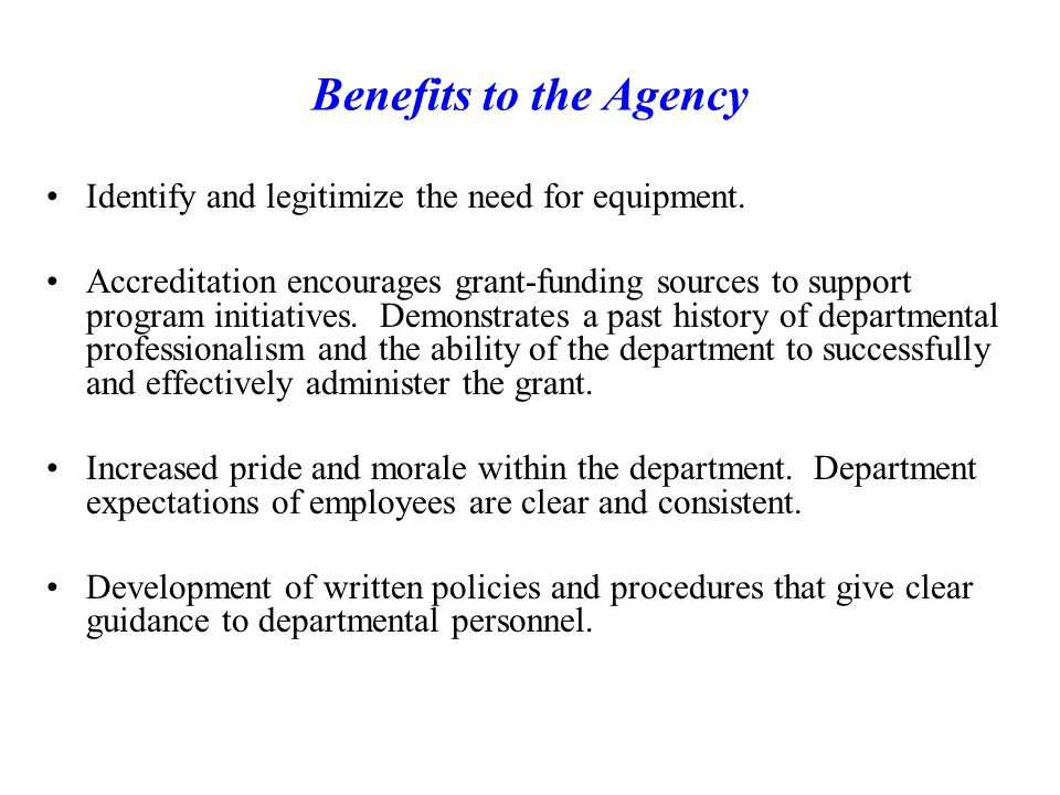 Benefits to the Agency Identify and legitimize the need for equipment.