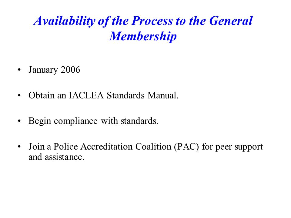 Availability of the Process to the General Membership January 2006 Obtain an IACLEA Standards Manual.