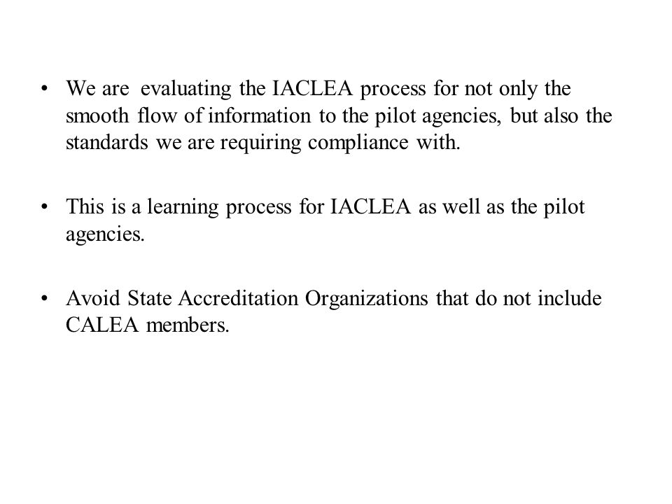 We are evaluating the IACLEA process for not only the smooth flow of information to the pilot agencies, but also the standards we are requiring compliance with.