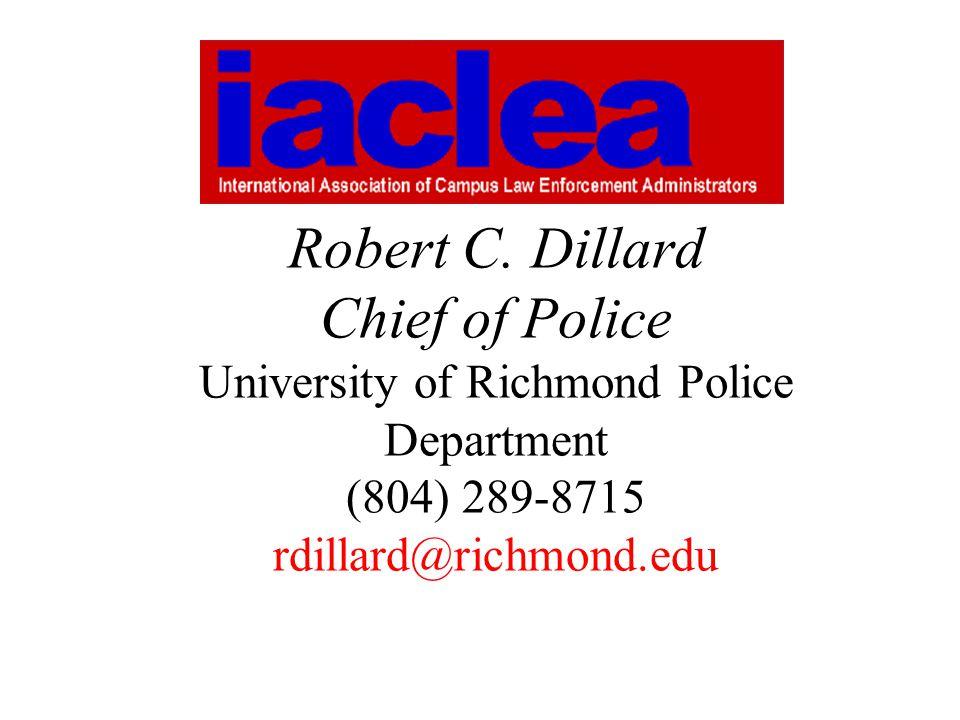 Robert C. Dillard Chief of Police University of Richmond Police Department (804) 289-8715 rdillard@richmond.edu