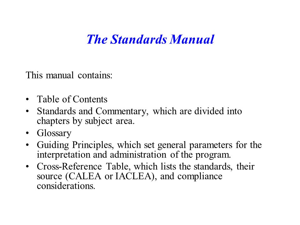 The Standards Manual This manual contains: Table of Contents Standards and Commentary, which are divided into chapters by subject area.