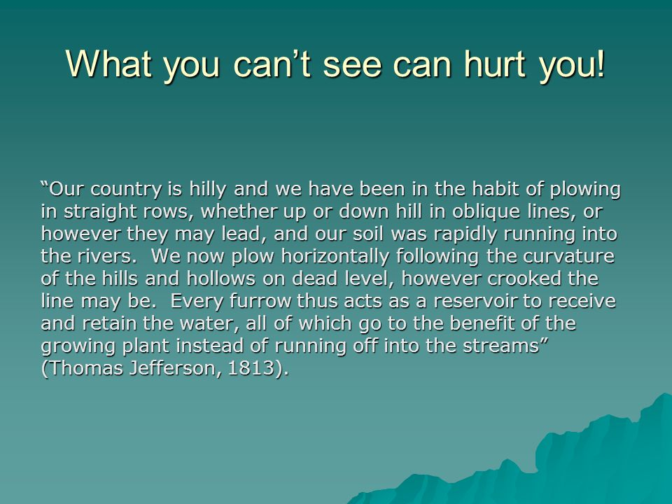 "What you can't see can hurt you! ""Our country is hilly and we have been in the habit of plowing in straight rows, whether up or down hill in oblique l"