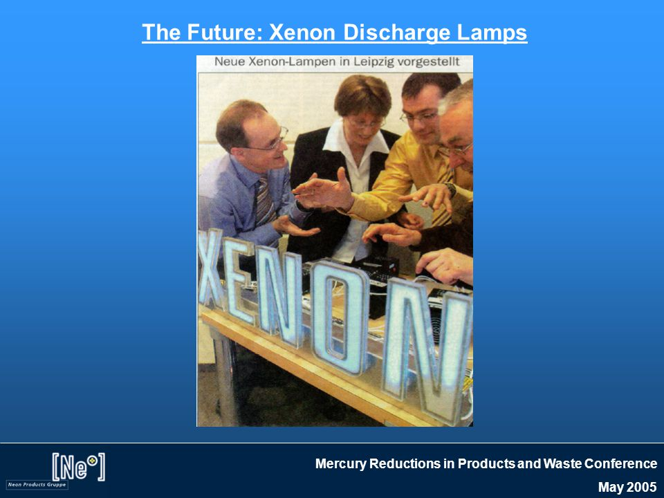 Mercury Reductions in Products and Waste Conference May 2005 The Future: Xenon Discharge Lamps