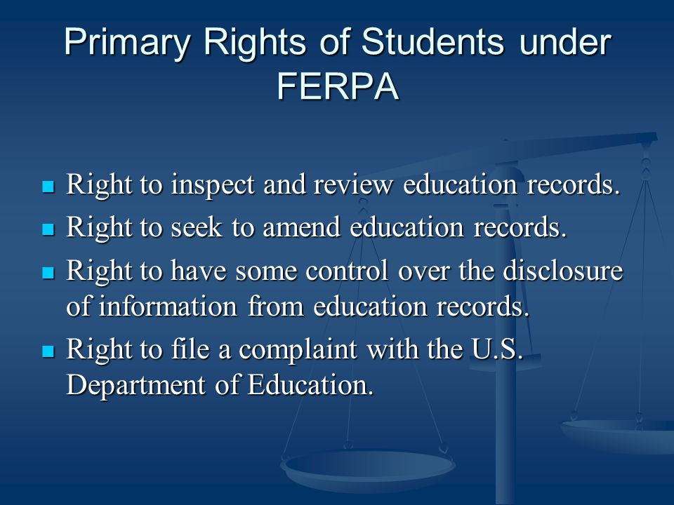 Primary Rights of Students under FERPA Right to inspect and review education records.