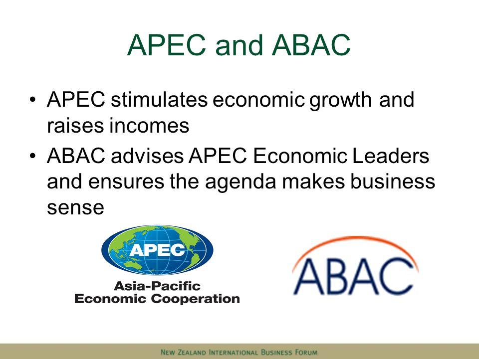 APEC and ABAC APEC stimulates economic growth and raises incomes ABAC advises APEC Economic Leaders and ensures the agenda makes business sense