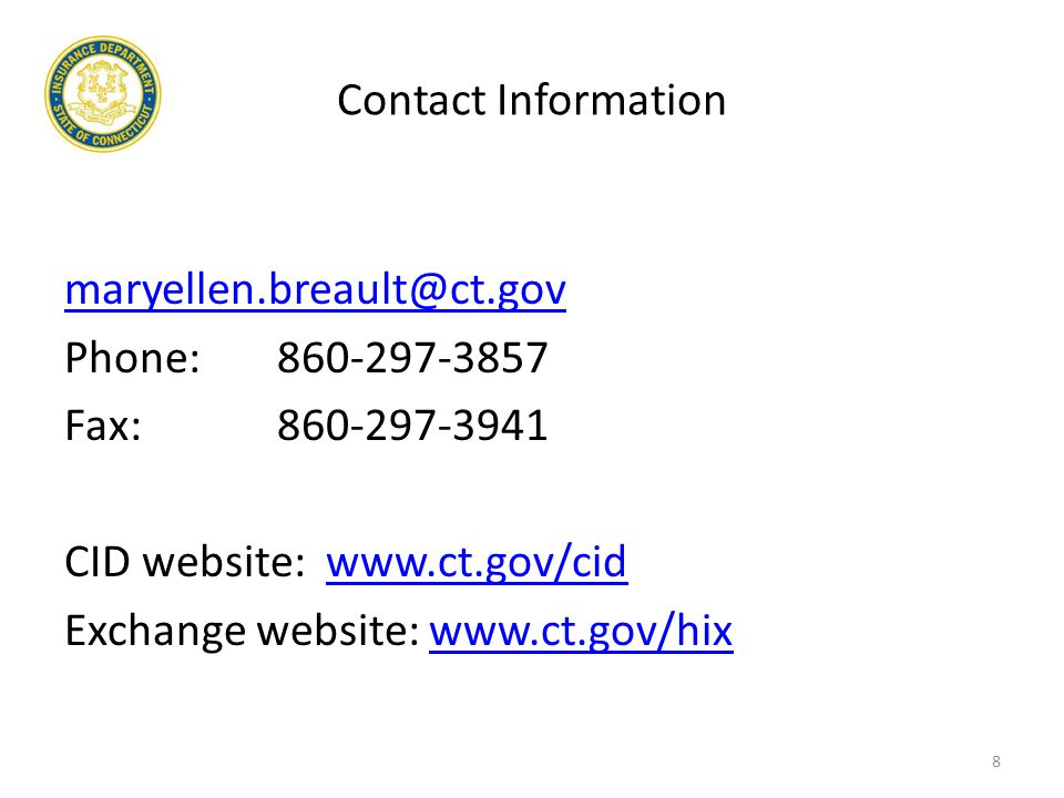 Contact Information maryellen.breault@ct.gov Phone: 860-297-3857 Fax:860-297-3941 CID website: www.ct.gov/cidwww.ct.gov/cid Exchange website: www.ct.gov/hixwww.ct.gov/hix 8