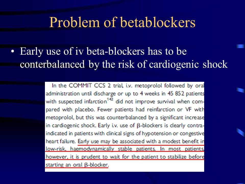 Problem of betablockers Early use of iv beta-blockers has to be conterbalanced by the risk of cardiogenic shock