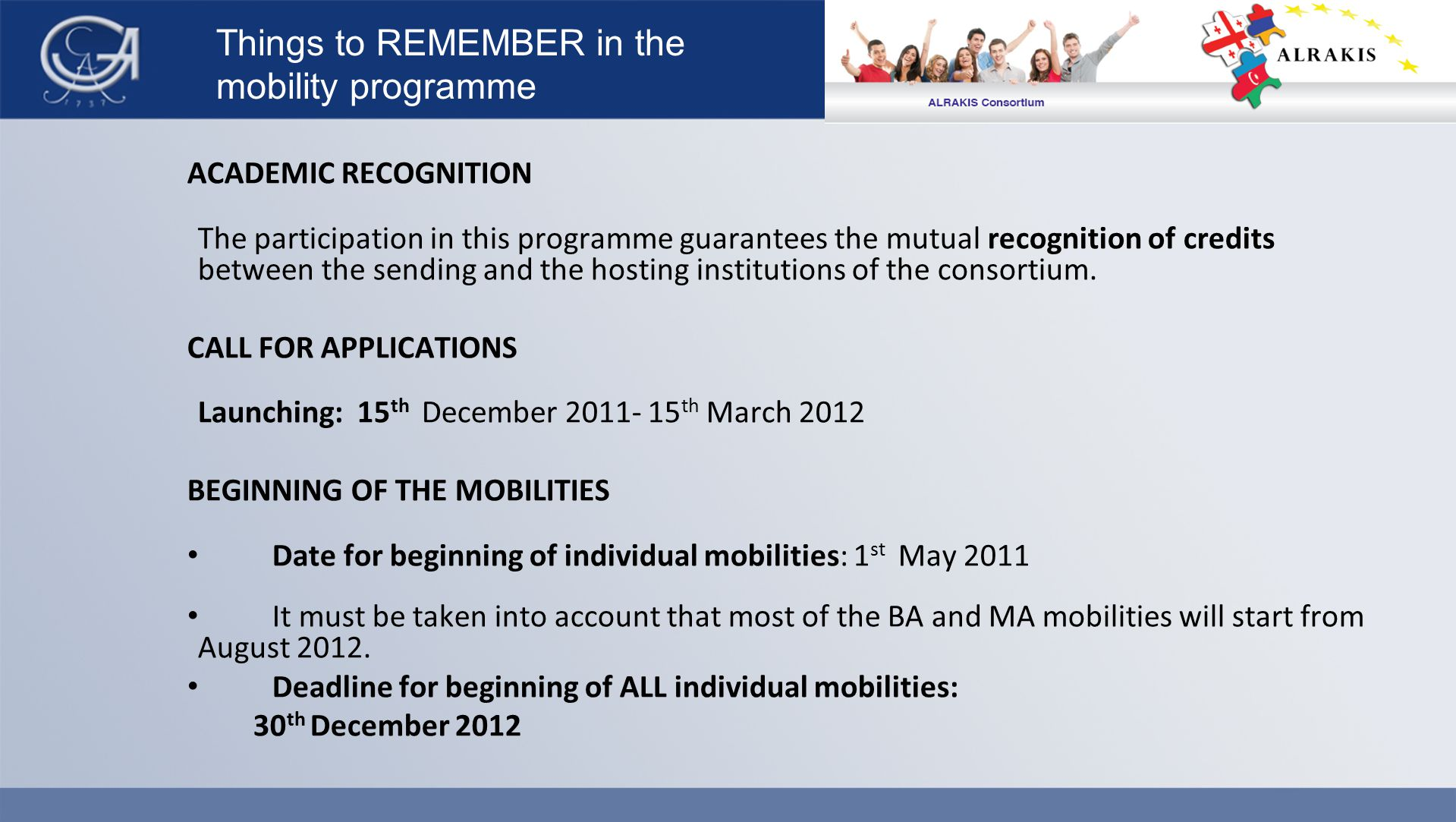 Things to REMEMBER in the mobility programme ACADEMIC RECOGNITION The participation in this programme guarantees the mutual recognition of credits between the sending and the hosting institutions of the consortium.