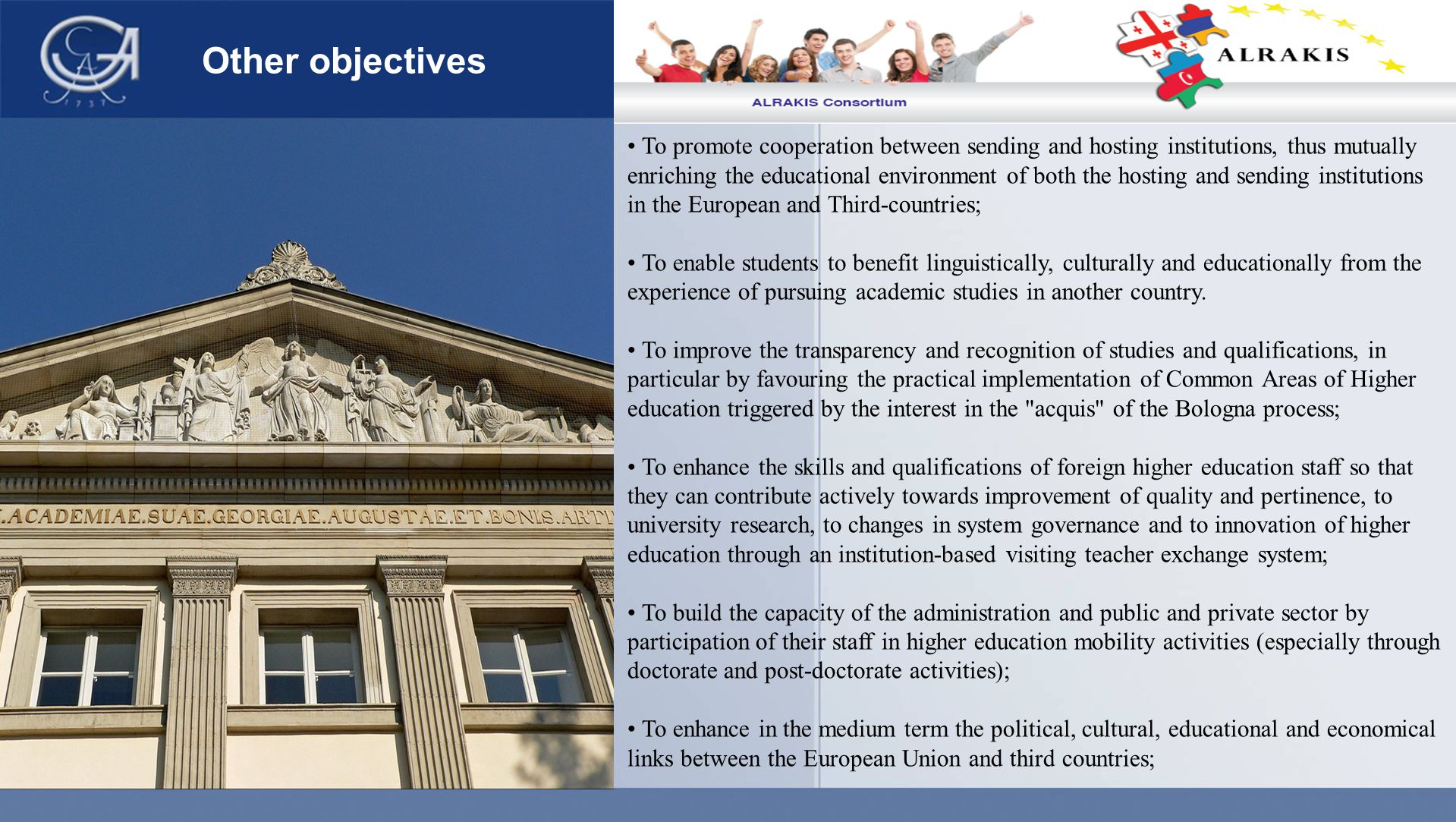 Other objectives To promote cooperation between sending and hosting institutions, thus mutually enriching the educational environment of both the hosting and sending institutions in the European and Third-countries; To enable students to benefit linguistically, culturally and educationally from the experience of pursuing academic studies in another country.