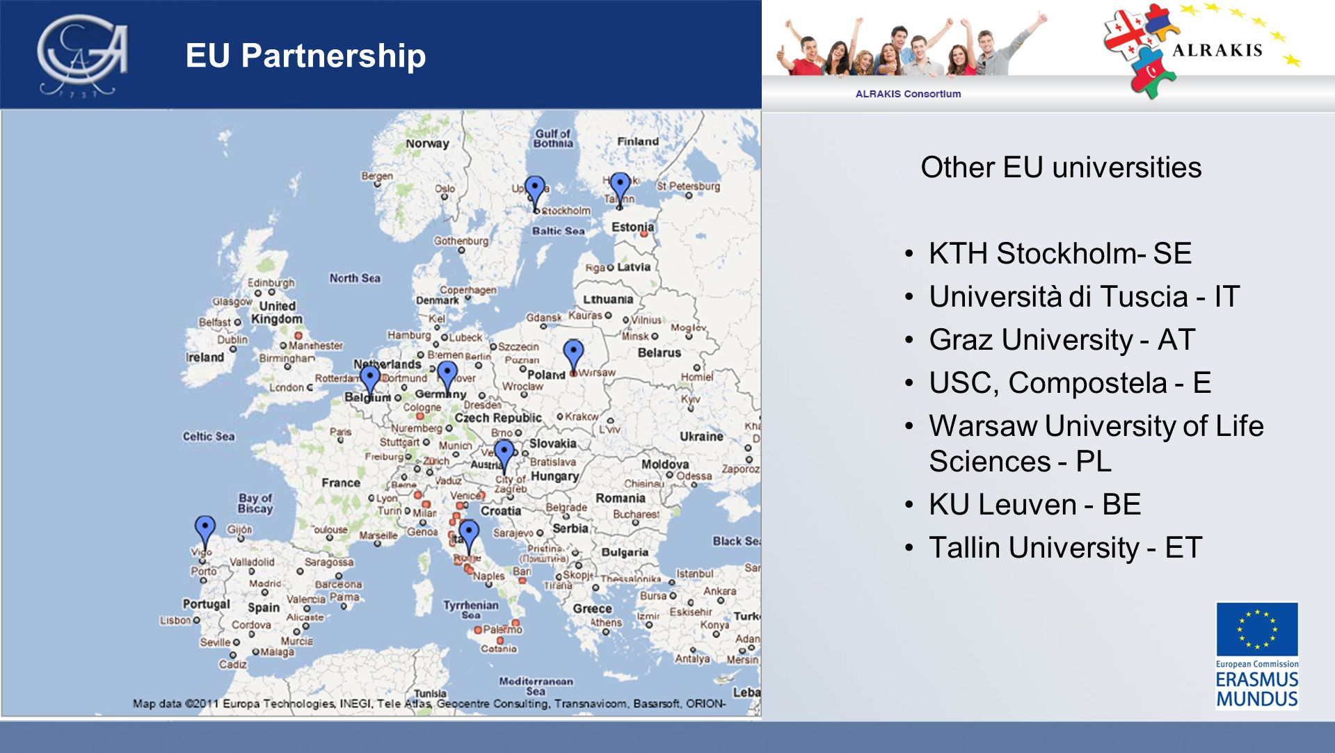 EU Partnership Other EU universities KTH Stockholm- SE Università di Tuscia - IT Graz University - AT USC, Compostela - E Warsaw University of Life Sc