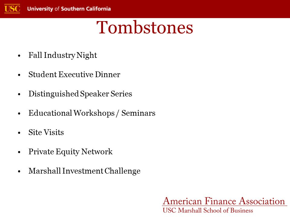 Tombstones Fall Industry Night Student Executive Dinner Distinguished Speaker Series Educational Workshops / Seminars Site Visits Private Equity Network Marshall Investment Challenge
