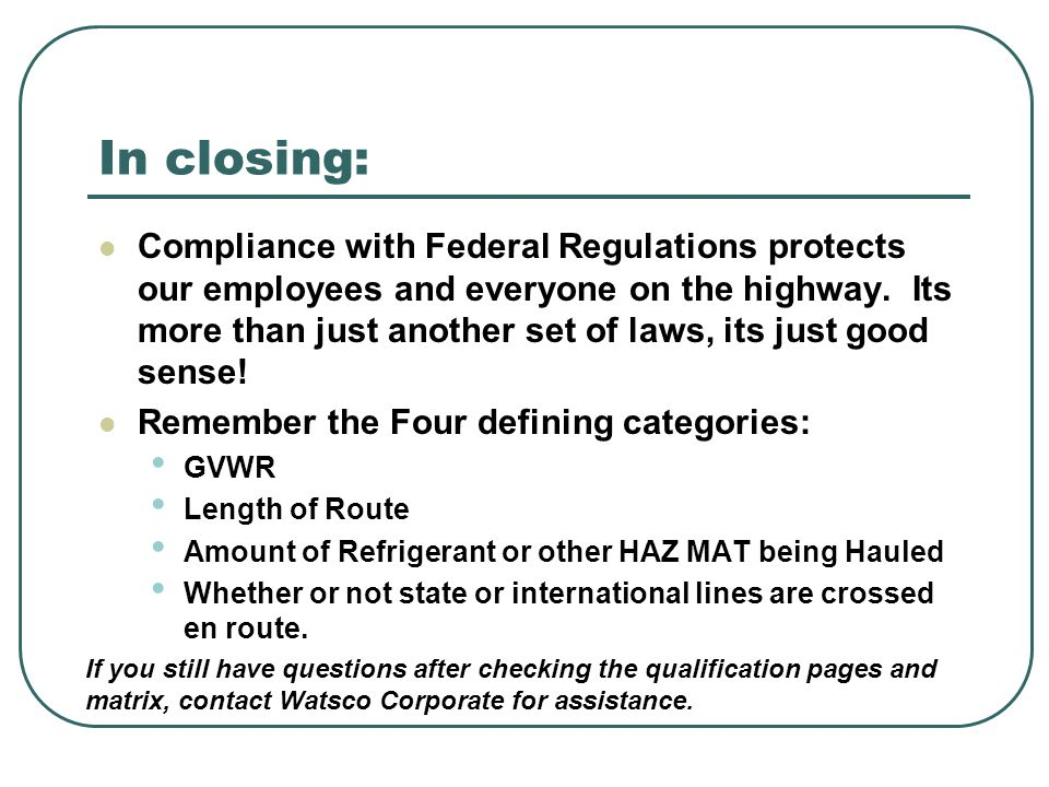 In closing: Compliance with Federal Regulations protects our employees and everyone on the highway.