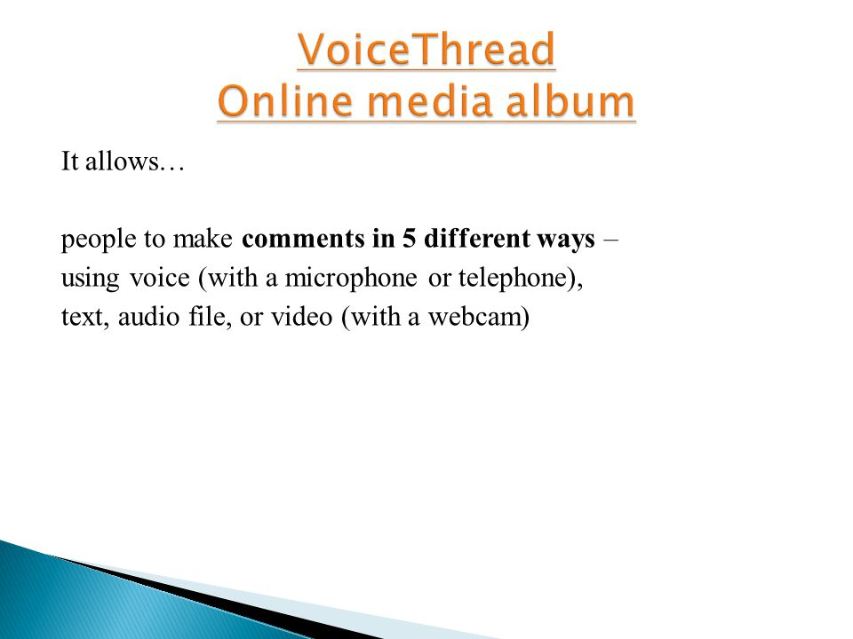 It allows… people to make comments in 5 different ways – using voice (with a microphone or telephone), text, audio file, or video (with a webcam)