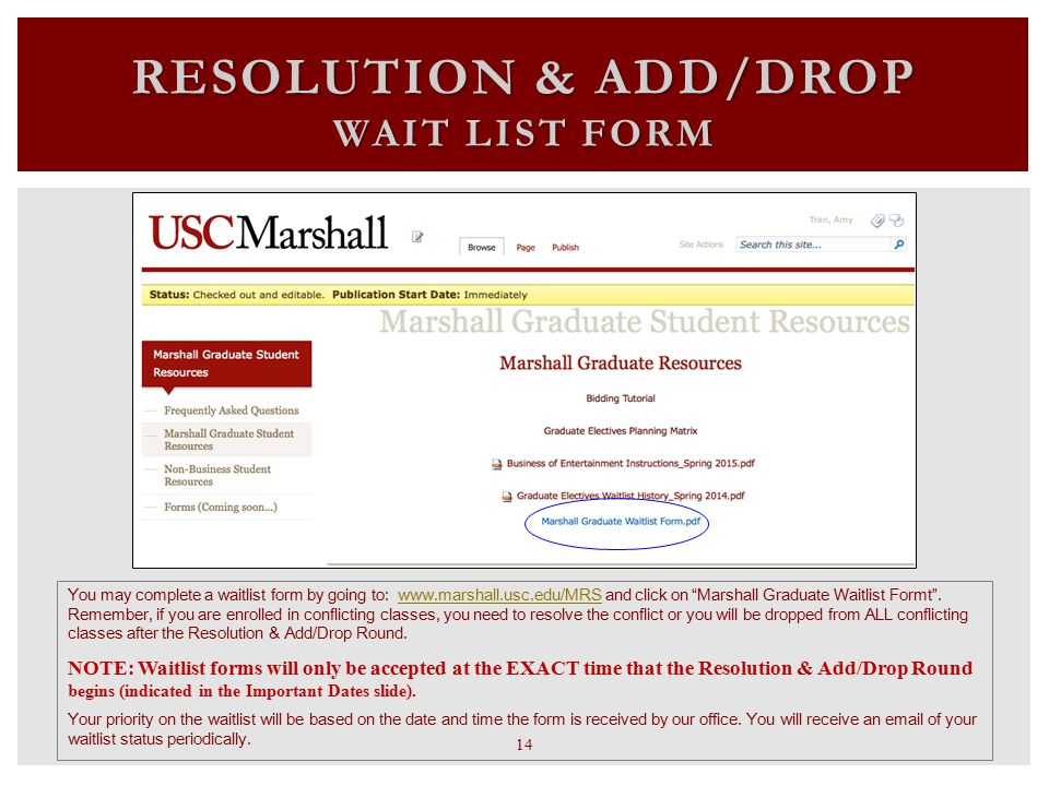 RESOLUTION & ADD/DROP WAIT LIST FORM You may complete a waitlist form by going to: www.marshall.usc.edu/MRS and click on Marshall Graduate Waitlist Formt .