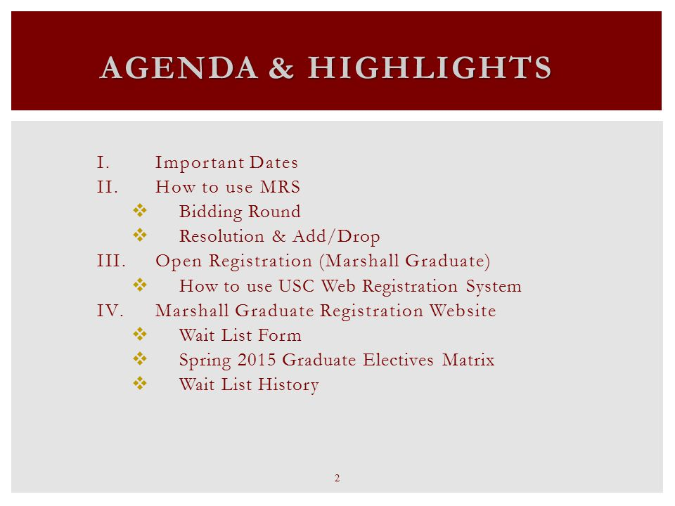 AGENDA & HIGHLIGHTS I.Important Dates II.How to use MRS  Bidding Round  Resolution & Add/Drop III.Open Registration (Marshall Graduate)  How to use