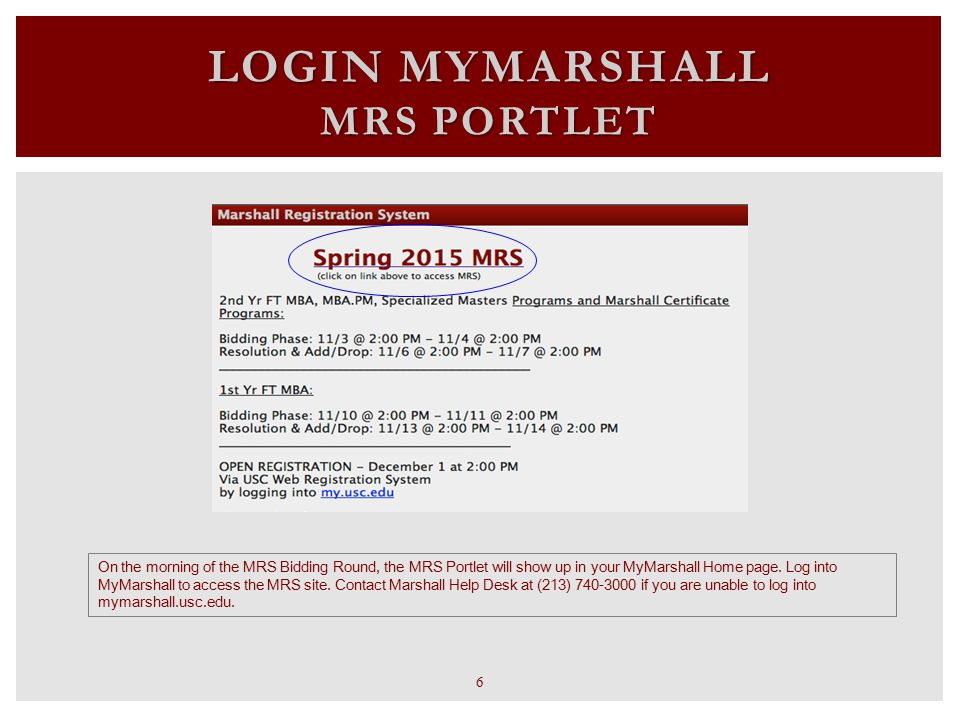 LOGIN MYMARSHALL MRS PORTLET On the morning of the MRS Bidding Round, the MRS Portlet will show up in your MyMarshall Home page. Log into MyMarshall t