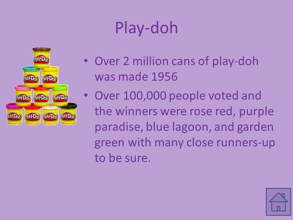 Play-doh Over 2 million cans of play-doh was made 1956 Over 100,000 people voted and the winners were rose red, purple paradise, blue lagoon, and garden green with many close runners-up to be sure.
