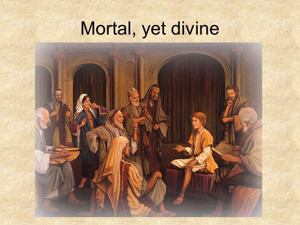 Mortal, yet divine