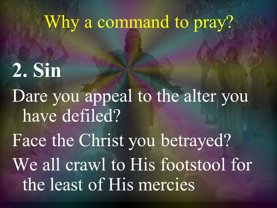 Why a command to pray.2.