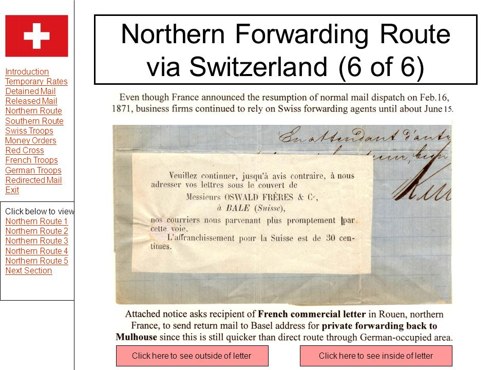 Introduction Temporary Rates Detained Mail Released Mail Northern Route Southern Route Swiss Troops Money Orders Red Cross French Troops German Troops Redirected Mail Exit Northern Forwarding Route via Switzerland (6 of 6) Click below to view Northern Route 1 Northern Route 2 Northern Route 3 Northern Route 4 Northern Route 5 Next Section Click here to see outside of letterClick here to see inside of letter