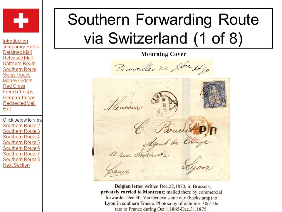 Introduction Temporary Rates Detained Mail Released Mail Northern Route Southern Route Swiss Troops Money Orders Red Cross French Troops German Troops Redirected Mail Exit Southern Forwarding Route via Switzerland (1 of 8) Mourning Cover Click below to view Southern Route 2 Southern Route 3 Southern Route 4 Southern Route 5 Southern Route 6 Southern Route 7 Southern Route 8 Next Section