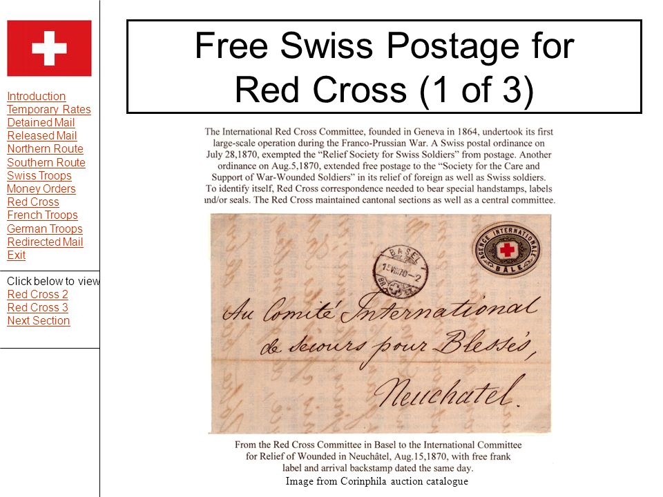 Introduction Temporary Rates Detained Mail Released Mail Northern Route Southern Route Swiss Troops Money Orders Red Cross French Troops German Troops Redirected Mail Exit Free Swiss Postage for Red Cross (1 of 3) Image from Corinphila auction catalogue Click below to view Red Cross 2 Red Cross 3 Next Section