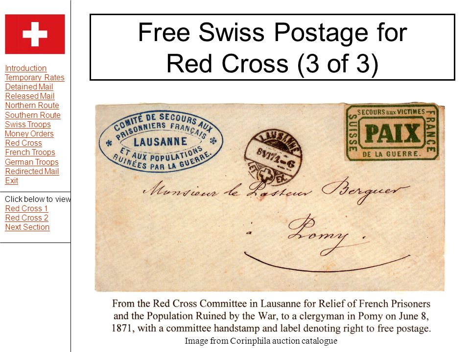 Introduction Temporary Rates Detained Mail Released Mail Northern Route Southern Route Swiss Troops Money Orders Red Cross French Troops German Troops Redirected Mail Exit Free Swiss Postage for Red Cross (3 of 3) Image from Corinphila auction catalogue Click below to view Red Cross 1 Red Cross 2 Next Section