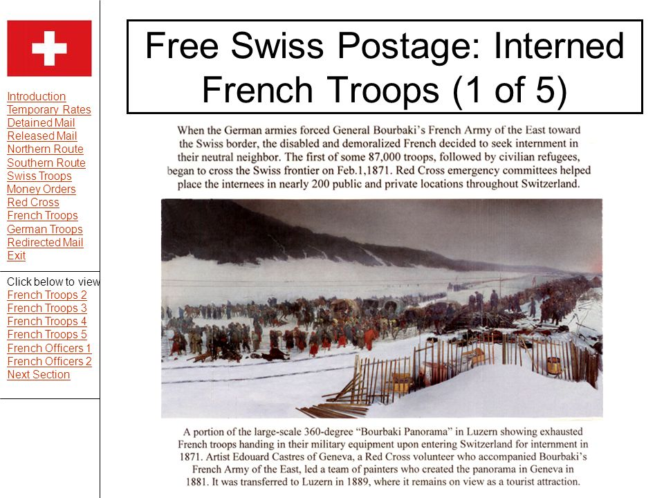 Introduction Temporary Rates Detained Mail Released Mail Northern Route Southern Route Swiss Troops Money Orders Red Cross French Troops German Troops Redirected Mail Exit Free Swiss Postage: Interned French Troops (1 of 5) Click below to view French Troops 2 French Troops 3 French Troops 4 French Troops 5 French Officers 1 French Officers 2 Next Section