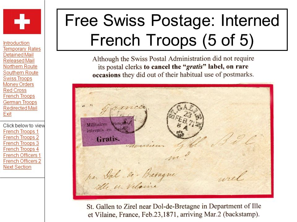 Introduction Temporary Rates Detained Mail Released Mail Northern Route Southern Route Swiss Troops Money Orders Red Cross French Troops German Troops Redirected Mail Exit Free Swiss Postage: Interned French Troops (5 of 5) Click below to view French Troops 1 French Troops 2 French Troops 3 French Troops 4 French Officers 1 French Officers 2 Next Section