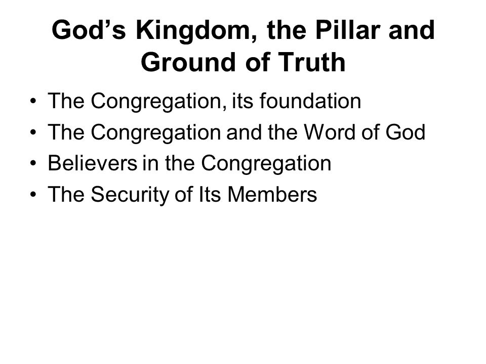 God's Kingdom, the Pillar and Ground of Truth The Congregation, its foundation The Congregation and the Word of God Believers in the Congregation The Security of Its Members