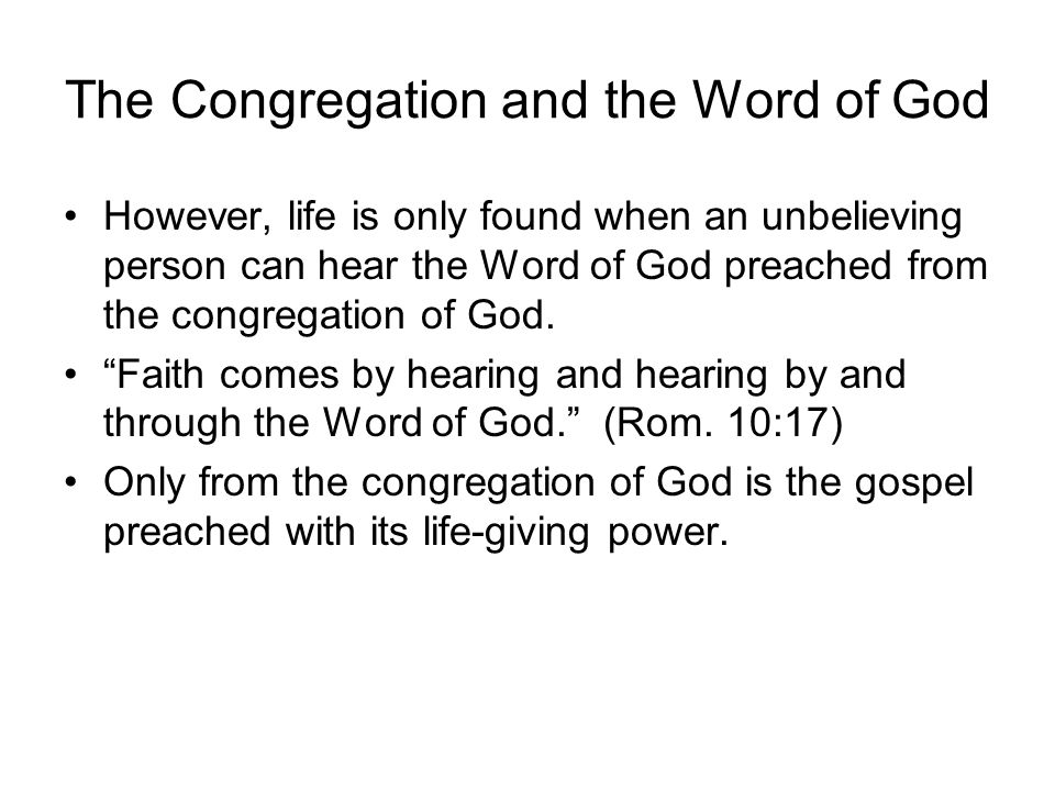 The Congregation and the Word of God However, life is only found when an unbelieving person can hear the Word of God preached from the congregation of God.