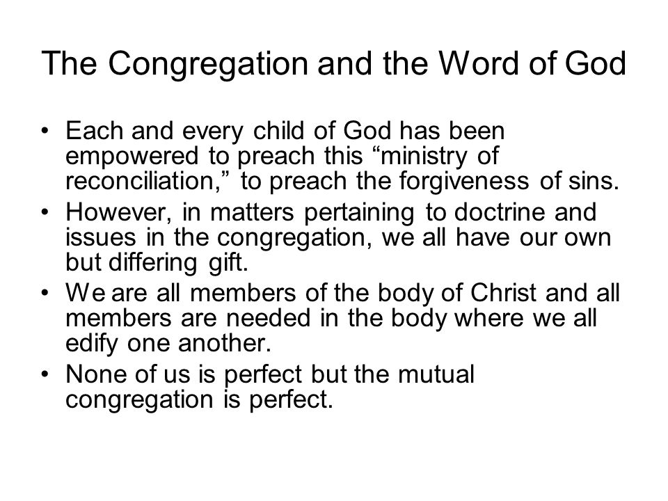 The Congregation and the Word of God Each and every child of God has been empowered to preach this ministry of reconciliation, to preach the forgiveness of sins.
