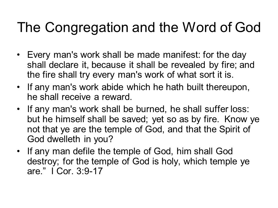 The Congregation and the Word of God Every man s work shall be made manifest: for the day shall declare it, because it shall be revealed by fire; and the fire shall try every man s work of what sort it is.