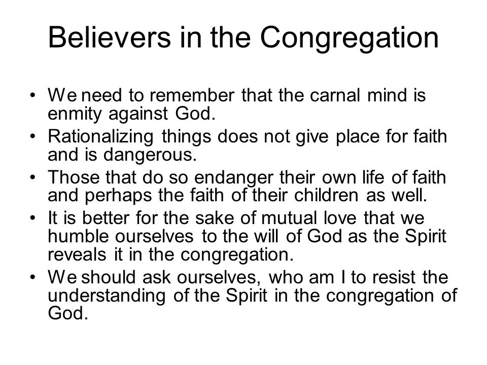 Believers in the Congregation We need to remember that the carnal mind is enmity against God.