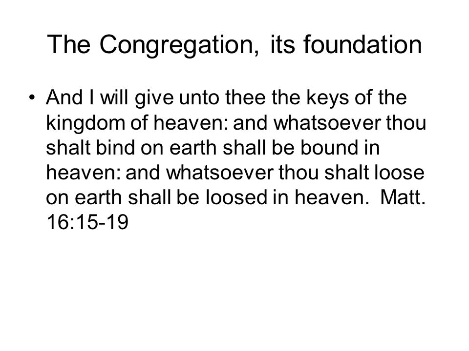 The Congregation, its foundation Jesus Christ promises that he is building his congregation or church on this testimony of Peter, that Christ is the Son of the living God.