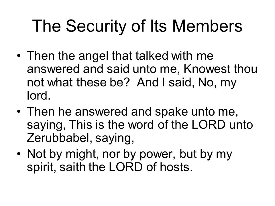 The Security of Its Members Then the angel that talked with me answered and said unto me, Knowest thou not what these be.