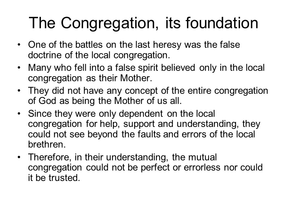 The Congregation, its foundation However, when we look at the congregation of God as being the holy, spiritual city, Jerusalem, then we see something else.