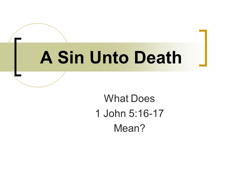 A Sin Unto Death What Does 1 John 5:16-17 Mean