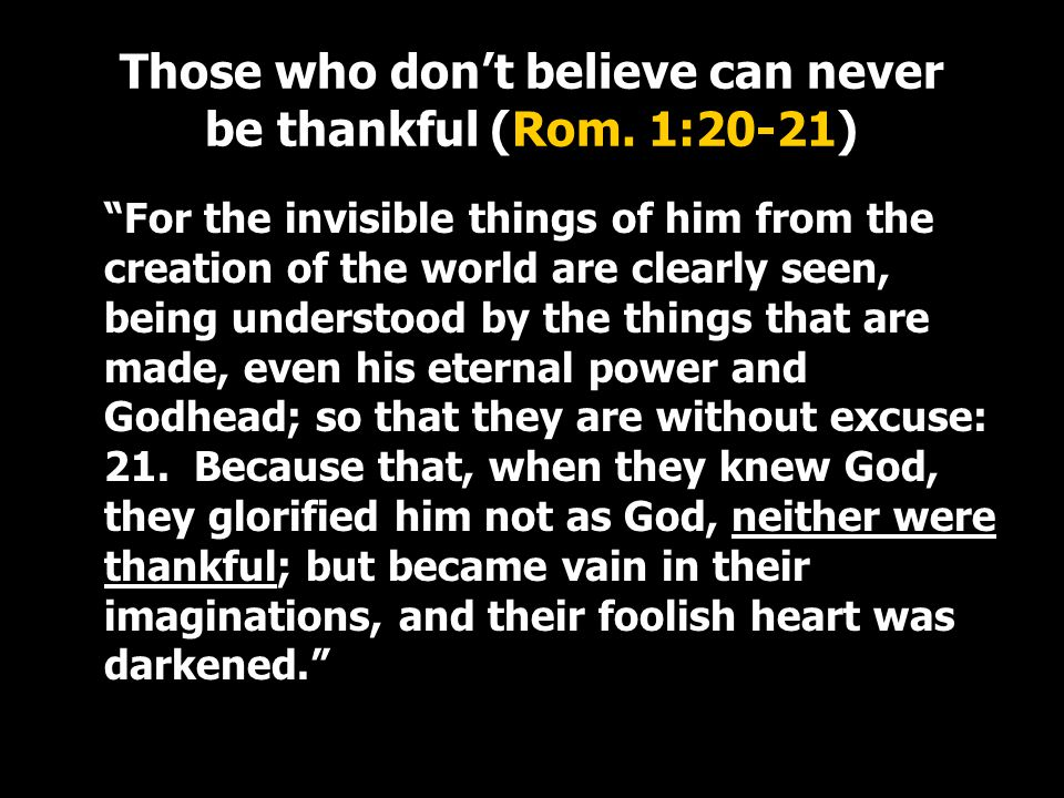 Those who don't believe can never be thankful (Rom.