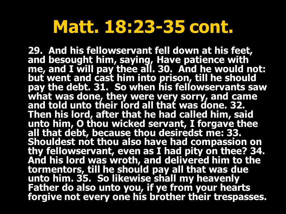 Matt. 18:23-35 cont. 29.